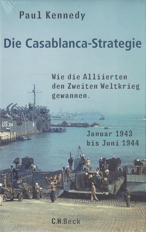 Die Casablanca-Strategie : wie die Alliierten den Zweiten Weltkrieg gewannen ; Januar 1943 bis Juni 1944. Aus dem Engl. übers. von Martin Richter