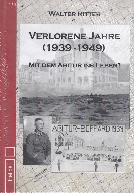 Verlorene Jahre (1939-1949) : mit dem Abitur ins Leben?. herausgegeben und bearbeitet von Alexander Ritter ; mit Beiträgen von Lea Fast [und 6 anderen]