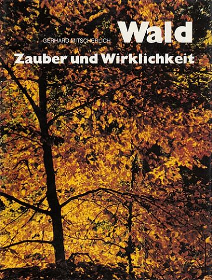 Wald - Zauber und Wirklichkeit. 1. Aufl., [1. - 3. Tsd.]