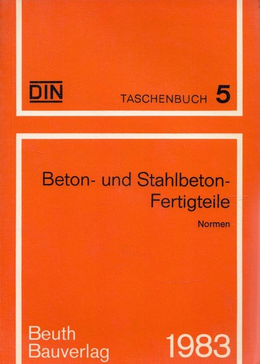 Beton- und Stahlbeton-Fertigteile - Normen DIN-Taschenbuch 5 Hrsg.: DIN, Dt. Inst. für Normung e.V. / Beton- und Stahlbeton-Fertigteile 6. Aufl., Stand d. abgedr. Normen: 31. Juli 1983