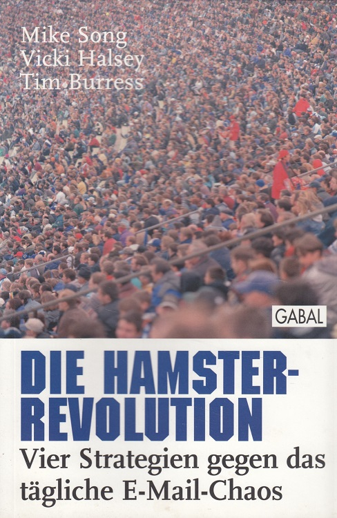 Die Hamster-Revolution : vier Strategien gegen das tägliche E-Mail-Chaos. Aus dem Amerikan von Günther D. Franke