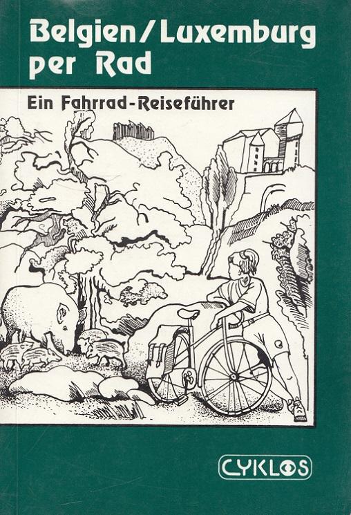 Belgien, Luxemburg per Rad. Ein Cyklos-Fahrrad-Reiseführer 1. Aufl.
