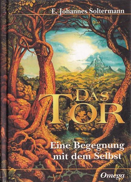 Soltermann, E. Johannes: Das Tor : Eine Begegnung mit dem Selbst. [Übers. aus dem Amerikan. von Gisela Bongart] 1. Aufl.