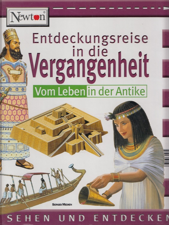 Entdeckungsreise in die Vergangenheit : vom Leben in der Antike. Newton; Sehen und entdecken