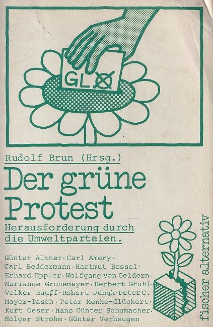 Brun, Rudolf: Der grüne Protest : Herausforderung durch die Umweltparteien. / Fischer-Taschenbücher ; 4022 : Fischer alternativ.