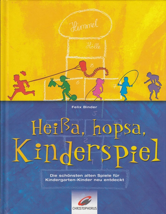 Heißa, hopsa, Kinderspiel : die schönsten alten Spiele für Kindergartenkinder neu entdeckt. [Ill.: Christian Zimmer]