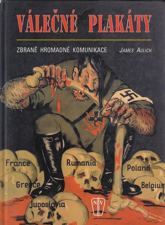 Válecné plakáty. Zbrane hromadné komunikace (Kriegsplakate)
