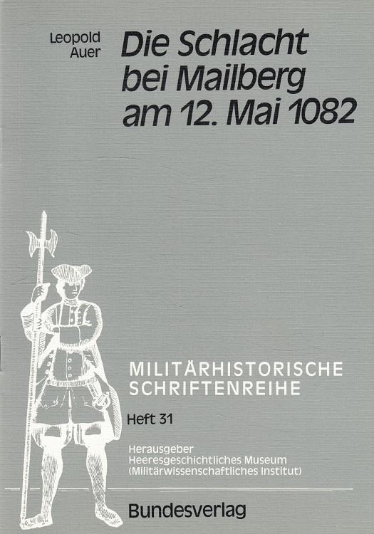 Die Schlacht bei Mailberg am 12. Mai 1082 Militärhistorische Schriftenreihe ; H. 31 2. Auflage