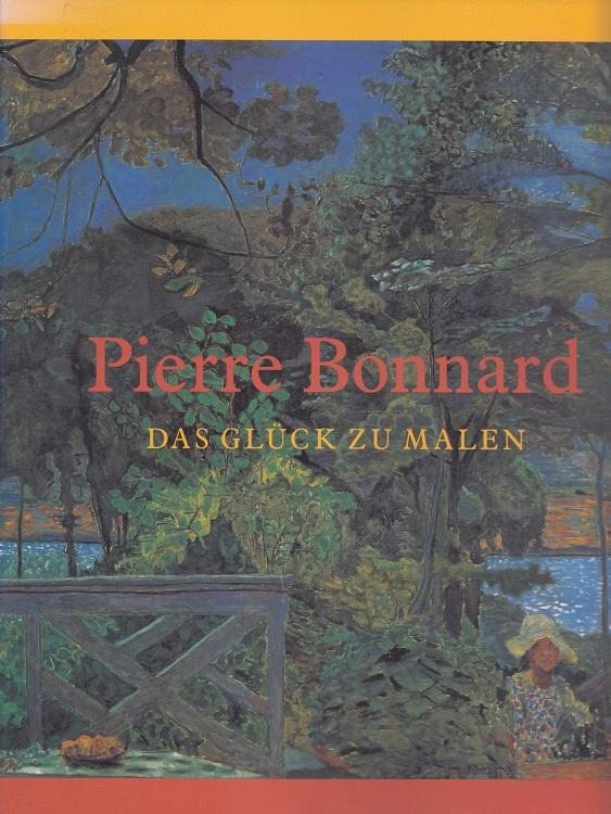 Pierre Bonnard, das Glück zu malen : [Düsseldorf, 23. Januar bis 12. April 1993]. Kunstsammlung Nordrhein-Westfalen. [Red.: Anette Kruszynski ; Joachim Kaak. Übers. aus dem Dän. Elisabeth Hemford ; Kathrine Schulz]
