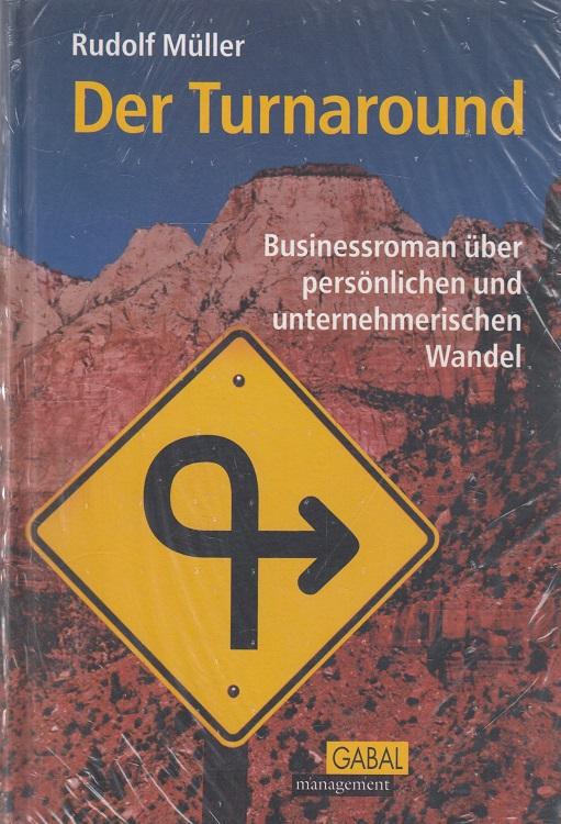 Der Turnaround : Businessroman über persönlichen und unternehmerischen Wandel. GABAL Management