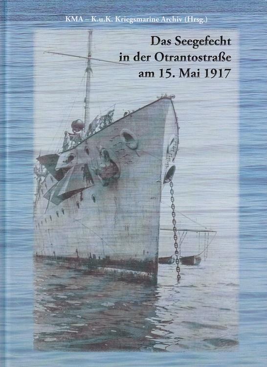 Das Seegefecht in der Otrantostraße am 15. Mai 1917 : Photographien und Dokumente. gesammelt von Dr.-Ing. Franz Robert Oedl, Seeaspirant auf S.M.S. Saida