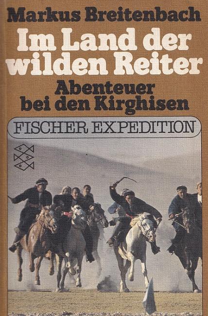 Im Land der wilden Reiter : Abenteuer bei den Kirghisen. Fischer-Taschenbücher ; 3525 : Fischer-Expedition.