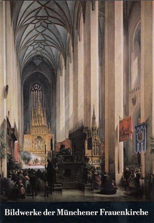 Bildwerke der Münchener Frauenkirche. Diözesanmuseum Freising / Kleine Kunstführer ; Nr. 1088 : Bildh. 2 1. Aufl.