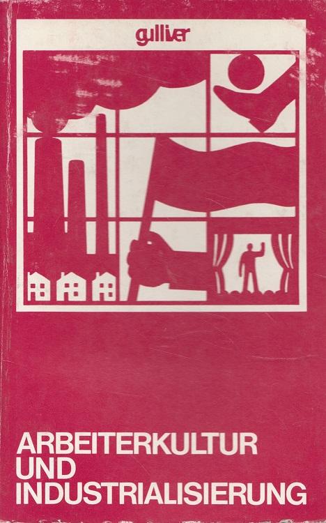Arbeiterkultur und Industrialisierung. / Gulliver ; Bd. 12; Argument / Sonderband ; AS 88 1. - 2. Tsd.