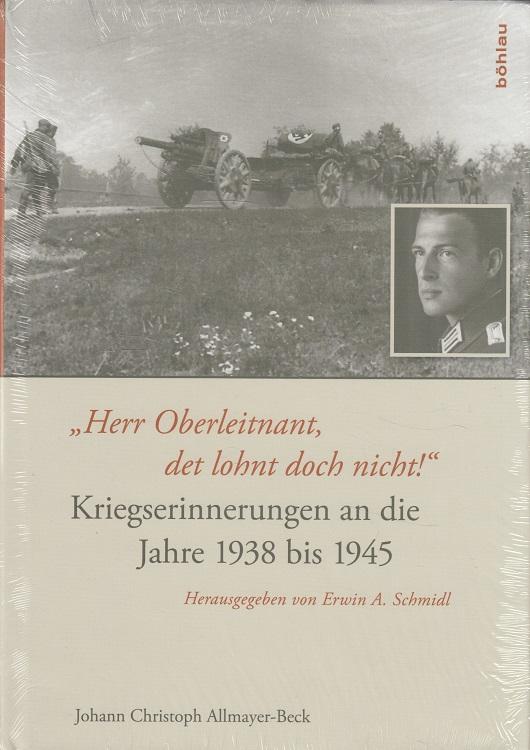 Herr Oberleitnant, det lohnt doch nicht! : Kriegserinnerungen an die Jahre 1938 bis 1945. Hrsg. von Erwin A. Schmidl