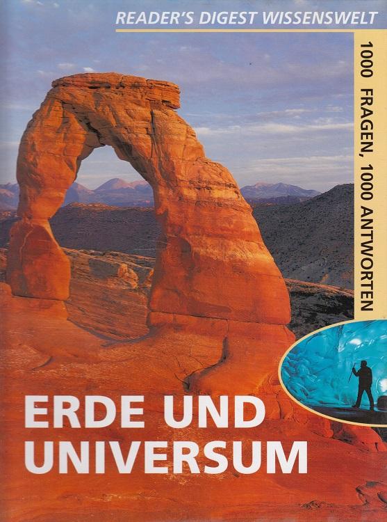 Fischer, Ralph Henry (Herausgeber): Erde und Universum - 1000 Fragen, 1000 Antworten - Reader's Digest Wissenswelt [Übers.: Angelika Feilhauer]