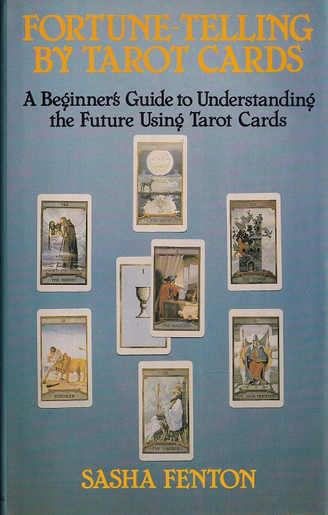 Fortune Telling by Tarot Cards A beginners guide to understanding the future using Tarot Cards.