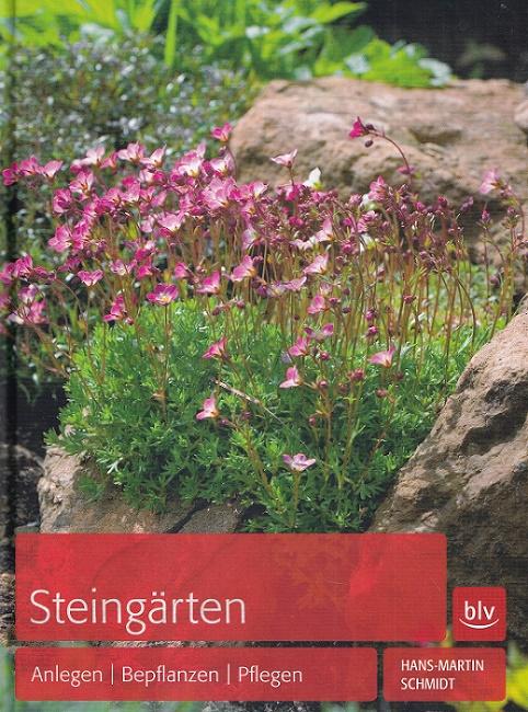 Steingärten : Anlegen, Bepflanzen, Pflegen.