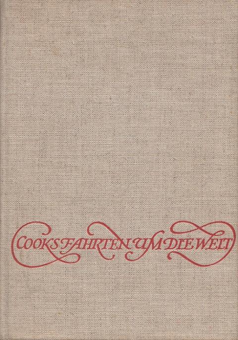 Cook, James und Paul Beyer: Cooks Fahrten um die Welt : Bericht nach seinen Tagebüchern. [Hrsg. v. Paul Beyer] 4. Aufl.