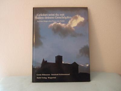 Gelobet seist du mit allen deinen Geschöpfen. Auf den Wegen von Assisi. 2. Auflage - Wilmanns, Gerda und Reinhold Schönemund
