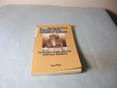 Freiheit muß erkämpft werden. Hildegard Hamm-Brücher Profil einer Politikerin. Originalausgabe - Noack, Paul (Hrsg.)
