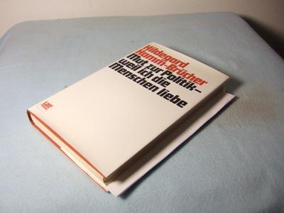 Mut zur Politik - weil ich die Menschen liebe. Herausgegeben von Paul Noack im Auftrag der Stiftung Theodor-Heuss-Preis e.V. - Hamm-Brücher, Hildegard