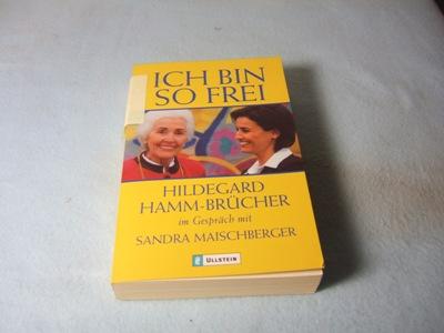 Ich bin so frei. Hildegard Hamm-Brücher im Gespräch mit Sandra Maischberger. - Hamm-Brücher, Hildegard