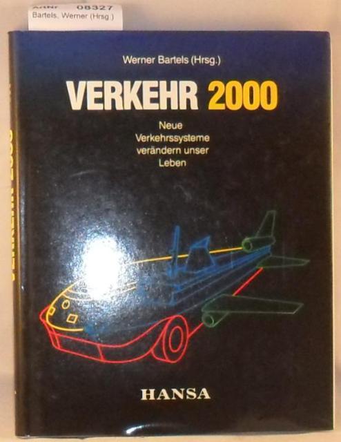Verkehr 2000 - Neue Verkehrssysteme verändern unser Leben - Bartels, Werner (Hrsg.)
