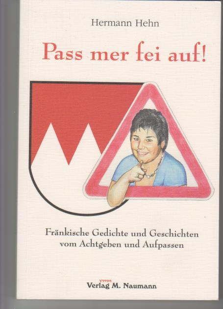 Pass mer fei auf!: fränkische Gedichte und Geschichten vom Achtgeben und Aufpassen.  1. Auflage - Hehn, Hermann (Verfasser) und Detlef (Illustrator) Zwirner