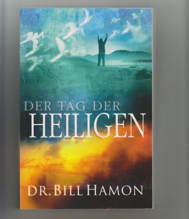 Der Tag der Heiligen: Ausrüstung der Gläubigen für ihren revolutionären Dienst [Übers.: Gina Weinrich] 1. Auflage - Hamon, Bill
