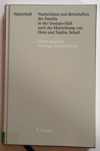 Sippenhaft,Nachrichten und Botschaften der Familie in der Gestapo-Haft nach der Hinrichtung von Hans und Sophie Scholl / hrsg. von Inge Aicher-Scholl - Scholl, Inge [Hrsg.]