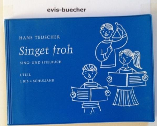 """""""Singet froh!"""" Sing- u. Spielbuch  I. Teil, 1. bis 4. Schuljahr, 8.Auflage 1967, Kunststoffeinband, f.d. Volksschulen / Hans Teuscher."""