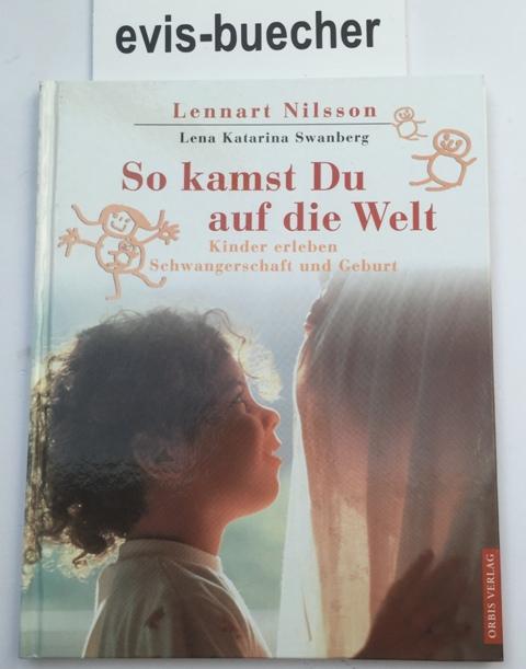 So kamst du auf die Welt,Kinder erleben Schwangerschaft und Geburt / Lennart Nilsson ; Lena Katarina Swanberg. [Übers.: Angelika Kutsch] - Nilsson, Lennart ; Swanberg, Lena Katarina ; Kutsch, Angelika [Übers.]