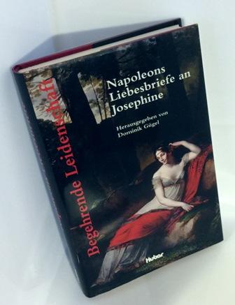 Begehrende Leidenschaft - Napoleons Briefe an Josephine gebundene Ausgabe - Gügel, Dominik