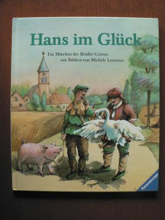 Hans im Glück. Ein Märchen der Brüder Grimm - Grimm, Jacob / Grimm, Wilhelm / Lemieux, Michèle (Illustr.)