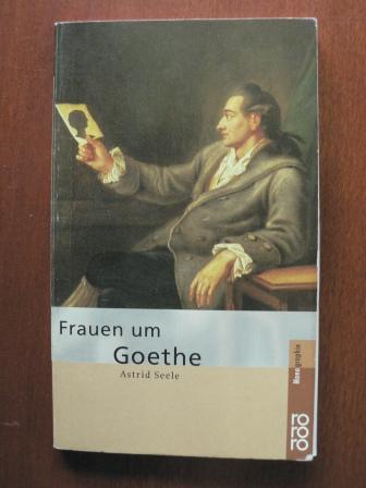 Frauen um Goethe  3. Auflage - Seele, Astrid