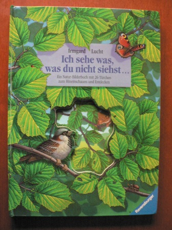 Ich sehe was, was du nicht siehst... Ein Natur-Bilderbuch mit 26 Türchen zum Hineinschauen und Entdecken