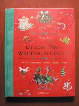 Bib, Betty Das grosse Feen-Weihnachtsbuch. Wie Feen schmücken - basteln - backen - feiern.