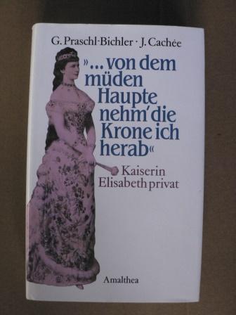 Von dem müden Haupte nehm` die Krone ich herab. Kaiserin Elisabeth privat  2. Auflage - Cachée, Josef/Praschl-Bichler, Gabriele