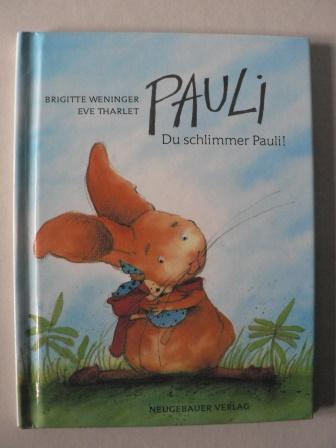 Weninger, Brigitte/Tharlet, Eve (Illustr.) PAULI - Du schlimmer Pauli!