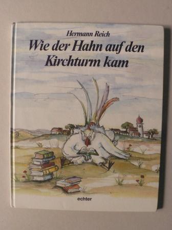 Reich, Hermann/Kiesewetter, Nora (Illustr.) Wie der Hahn auf den Kirchturm kam
