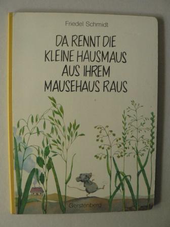 Schmidt, Friedel Da rennt die kleine Hausmaus aus ihrem Mausehaus raus 2.Auflage