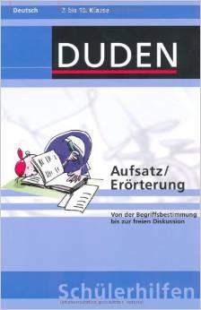 DUDEN Schülerhilfen: Aufsatz/Erörterung, Von der Begriffsbestimmung bis zur freien Diskussion (7.-10. Klasse)