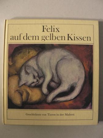 Felix auf dem gelben Kissen - Geschichten von Tieren in der Malerei