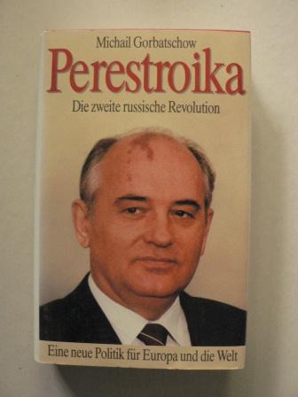 Perestroika - Die zweite russische Revolution. Eine neue Politik für Europa und die Welt