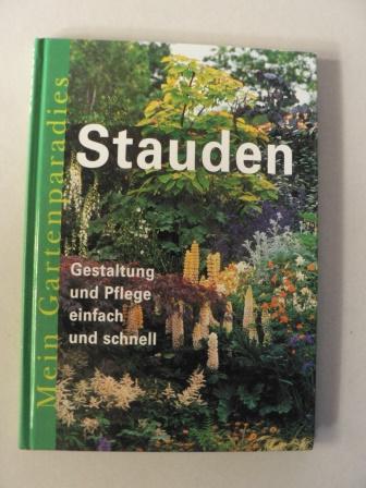 Mein Gartenparadies - Stauden: Gestaltung und Pflege, einfach und schnell