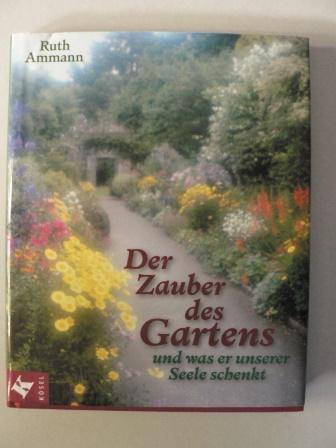 Ammann, Ruth Der Zauber des Gartens und was er unserer Seele schenkt