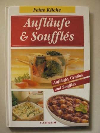 Aufläufe & Soufflés. Feine Küche. Aufläufe, Gratins und Souffles genehmigte Sonderausgabe