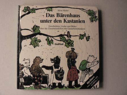 Das Bärenhaus unter den Kastanien. Geschichten, Lieder und Bilder über das Zusammenleben mit Gastarbeiterkindern