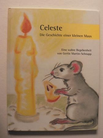 Celeste - Die Geschichte einer kleinen Maus. Eine wahre Begebenheit Auflage 1000 Exemplare